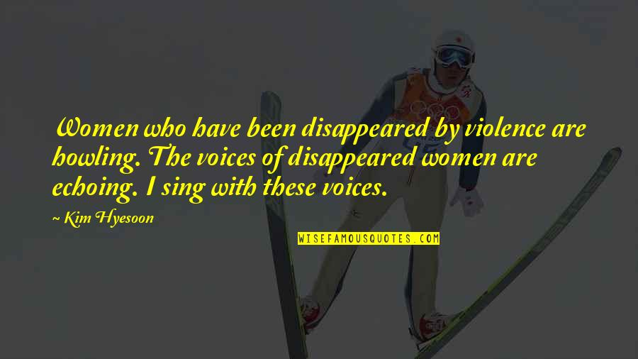 Disappeared Quotes By Kim Hyesoon: Women who have been disappeared by violence are