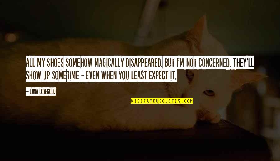 Disappeared Quotes By Luna Lovegood: All my shoes somehow magically disappeared. But I'm