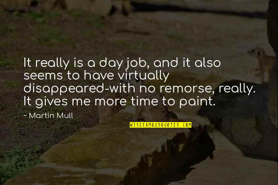 Disappeared Quotes By Martin Mull: It really is a day job, and it