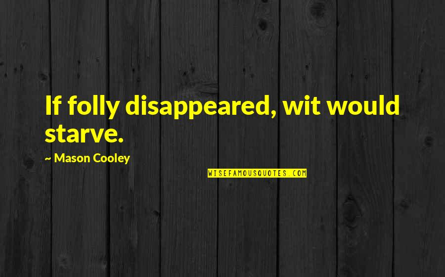 Disappeared Quotes By Mason Cooley: If folly disappeared, wit would starve.