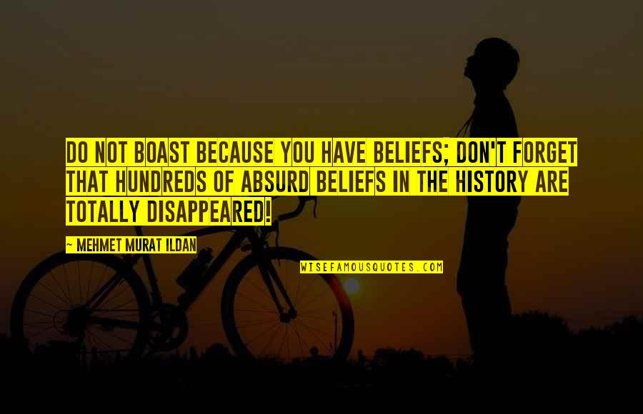 Disappeared Quotes By Mehmet Murat Ildan: Do not boast because you have beliefs; don't