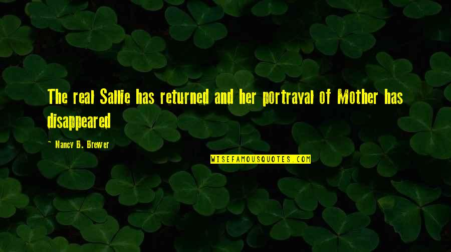 Disappeared Quotes By Nancy B. Brewer: The real Sallie has returned and her portrayal