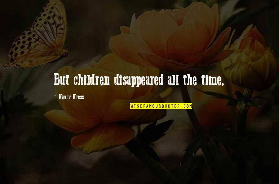 Disappeared Quotes By Nancy Kress: But children disappeared all the time,