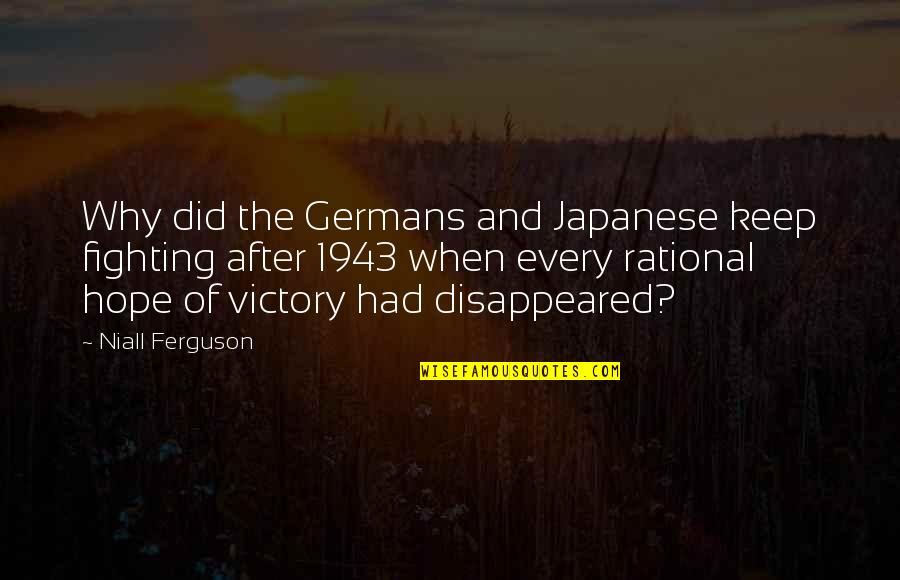 Disappeared Quotes By Niall Ferguson: Why did the Germans and Japanese keep fighting