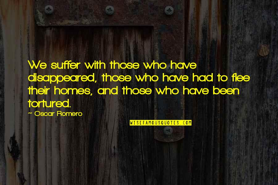 Disappeared Quotes By Oscar Romero: We suffer with those who have disappeared, those