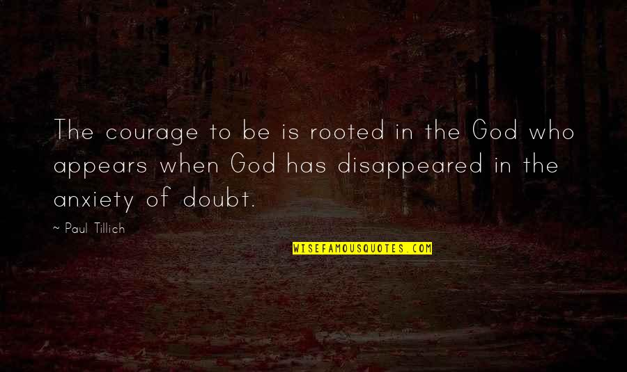 Disappeared Quotes By Paul Tillich: The courage to be is rooted in the