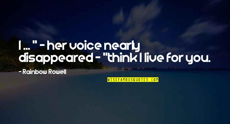 """Disappeared Quotes By Rainbow Rowell: I ... """" - her voice nearly disappeared"""