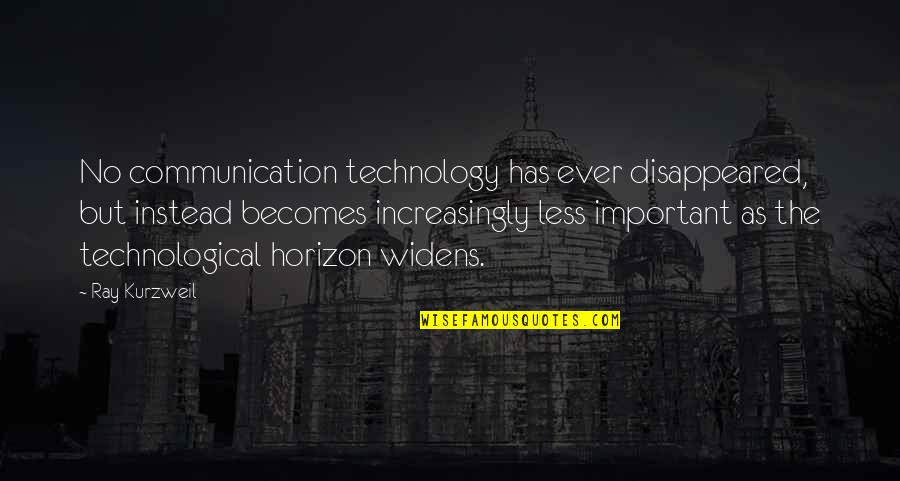 Disappeared Quotes By Ray Kurzweil: No communication technology has ever disappeared, but instead