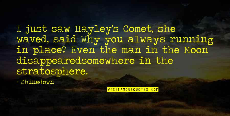 Disappeared Quotes By Shinedown: I just saw Hayley's Comet, she waved, said