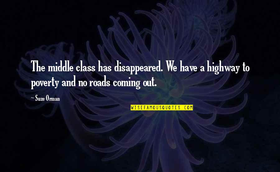 Disappeared Quotes By Suze Orman: The middle class has disappeared. We have a