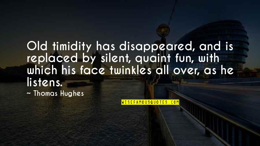 Disappeared Quotes By Thomas Hughes: Old timidity has disappeared, and is replaced by