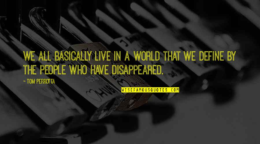 Disappeared Quotes By Tom Perrotta: We all basically live in a world that