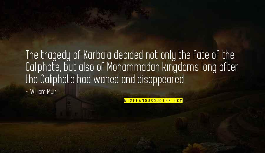Disappeared Quotes By William Muir: The tragedy of Karbala decided not only the