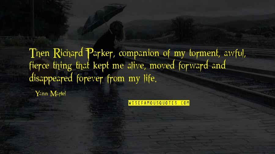 Disappeared Quotes By Yann Martel: Then Richard Parker, companion of my torment, awful,