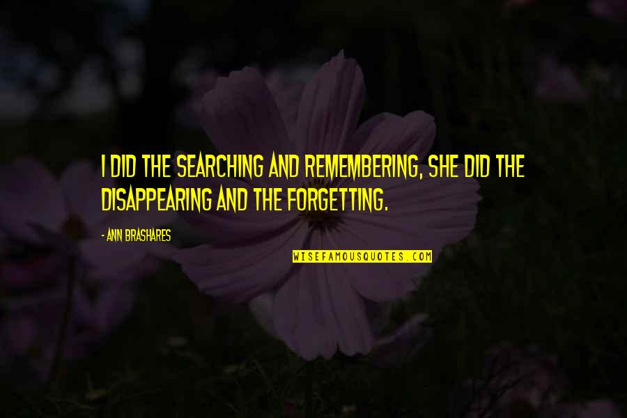 Disappearing Love Quotes By Ann Brashares: I did the searching and remembering, she did
