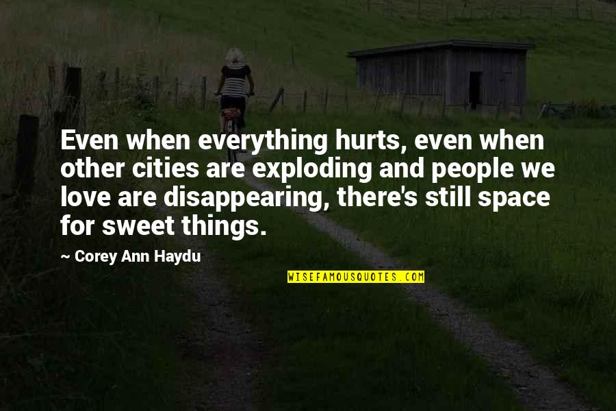 Disappearing Love Quotes By Corey Ann Haydu: Even when everything hurts, even when other cities
