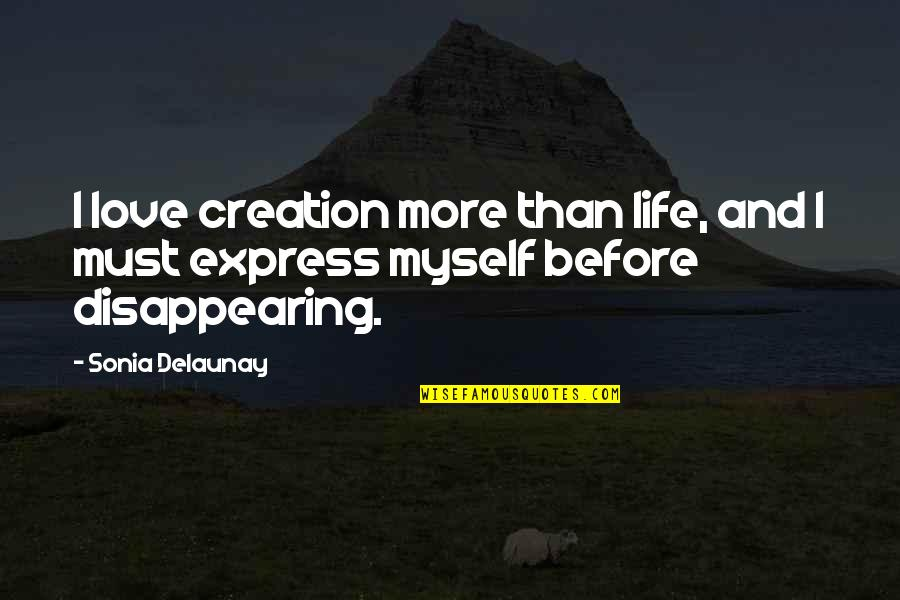 Disappearing Love Quotes By Sonia Delaunay: I love creation more than life, and I