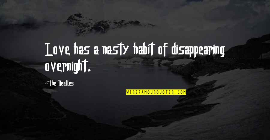 Disappearing Love Quotes By The Beatles: Love has a nasty habit of disappearing overnight.