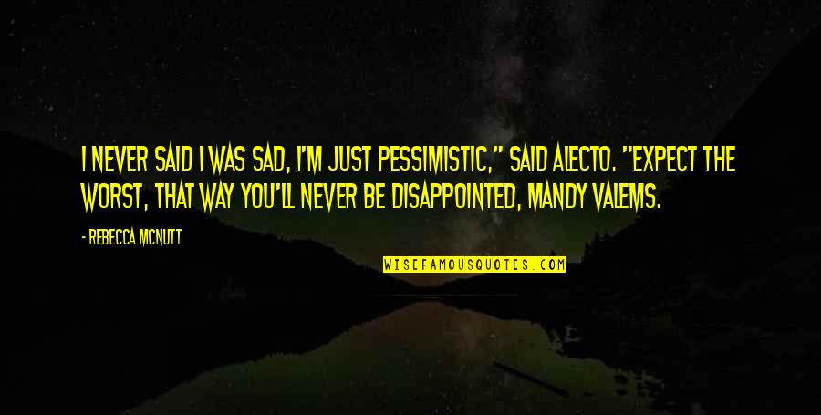 Disappointed Friendship Quotes By Rebecca McNutt: I never said I was sad, I'm just