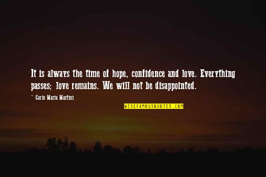 Disappointed In Love Quotes By Carlo Maria Martini: It is always the time of hope, confidence
