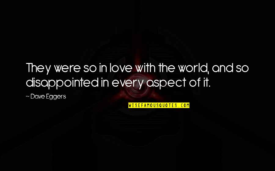 Disappointed In Love Quotes By Dave Eggers: They were so in love with the world,