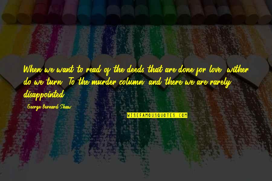 Disappointed In Love Quotes By George Bernard Shaw: When we want to read of the deeds