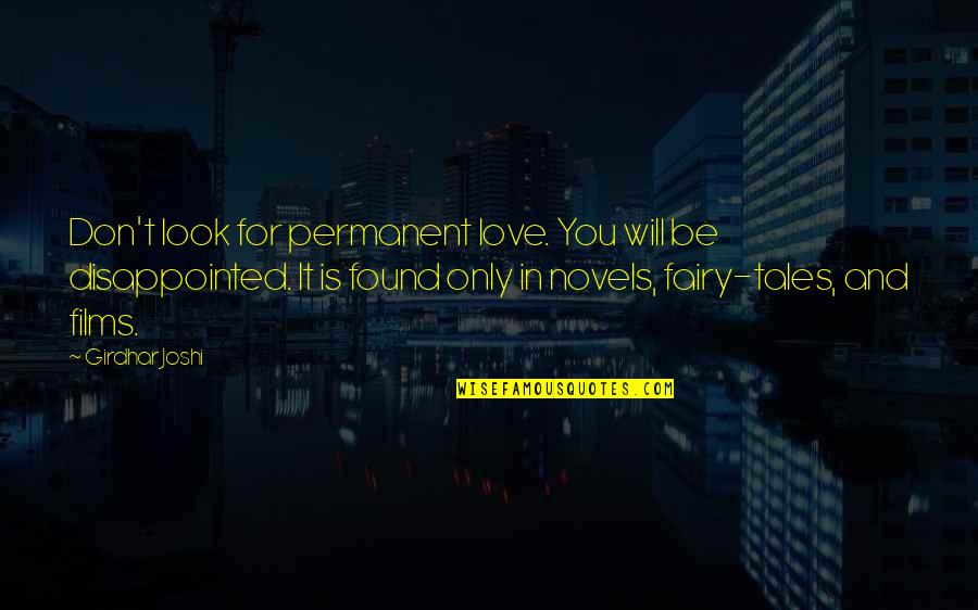 Disappointed In Love Quotes By Girdhar Joshi: Don't look for permanent love. You will be