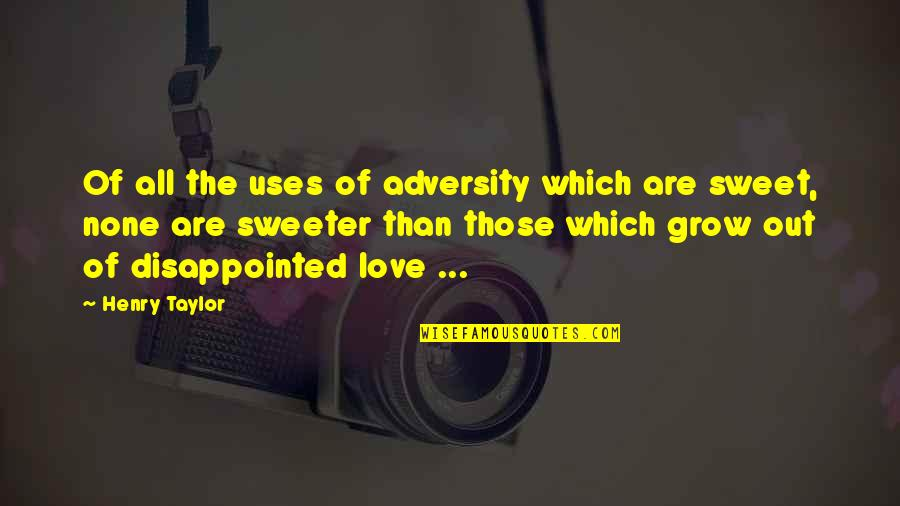 Disappointed In Love Quotes By Henry Taylor: Of all the uses of adversity which are