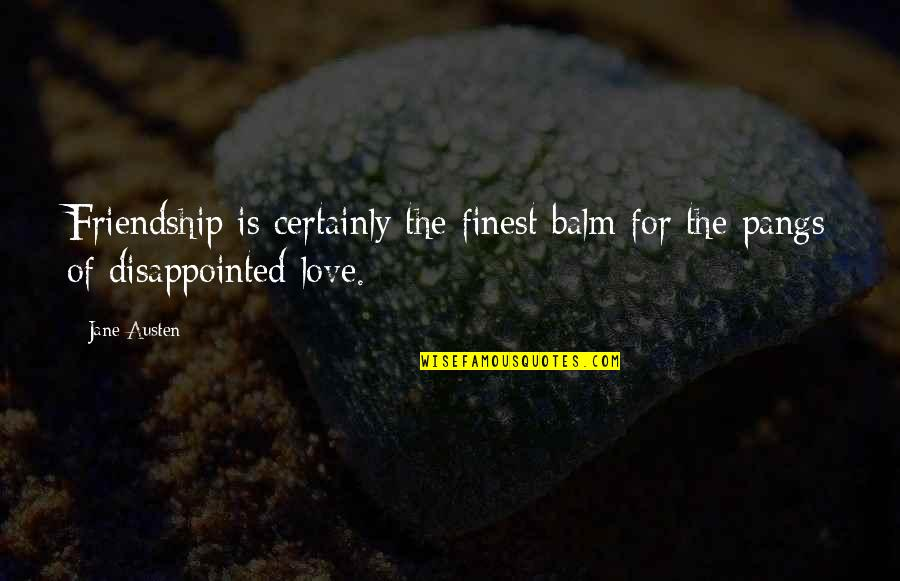 Disappointed In Love Quotes By Jane Austen: Friendship is certainly the finest balm for the