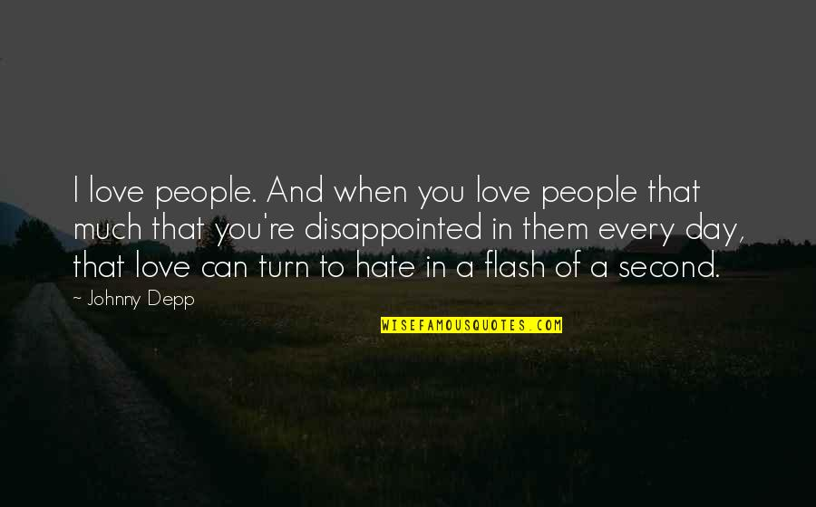 Disappointed In Love Quotes By Johnny Depp: I love people. And when you love people