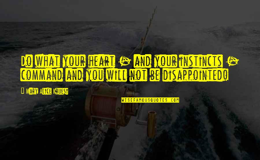 Disappointed In Love Quotes By Mary Alice Kruesi: Do what your heart - and your instincts