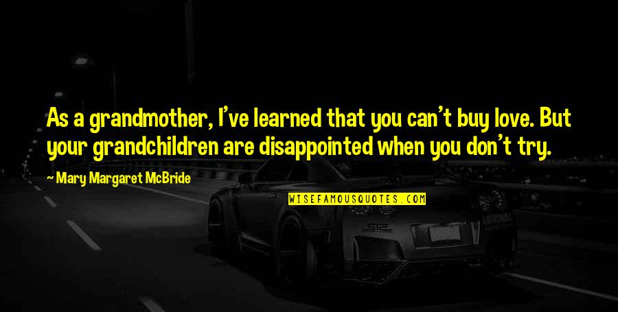 Disappointed In Love Quotes By Mary Margaret McBride: As a grandmother, I've learned that you can't