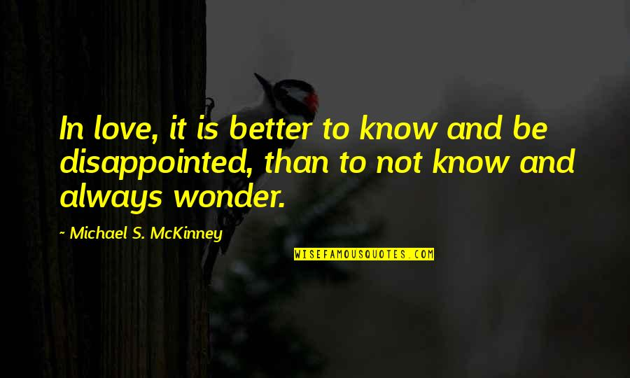 Disappointed In Love Quotes By Michael S. McKinney: In love, it is better to know and