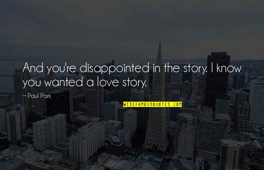 Disappointed In Love Quotes By Paul Park: And you're disappointed in the story. I know