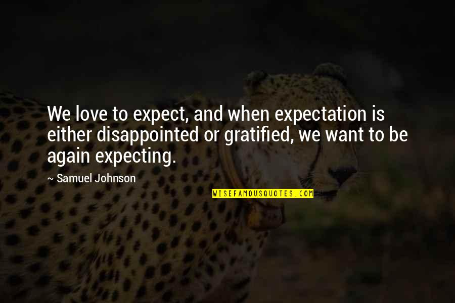 Disappointed In Love Quotes By Samuel Johnson: We love to expect, and when expectation is