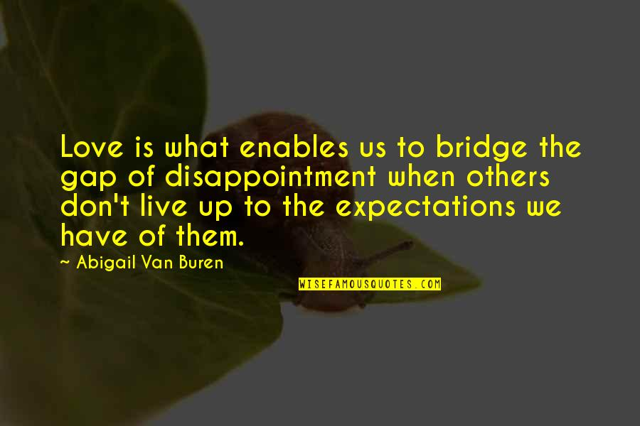 Disappointment In Love Quotes By Abigail Van Buren: Love is what enables us to bridge the