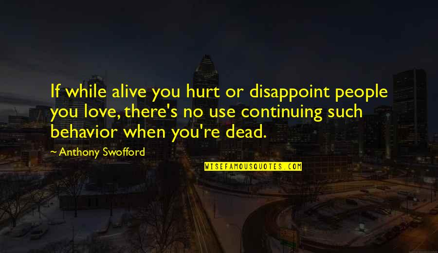 Disappointment In Love Quotes By Anthony Swofford: If while alive you hurt or disappoint people