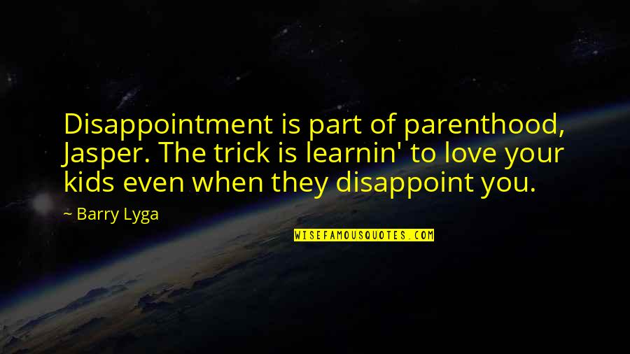 Disappointment In Love Quotes By Barry Lyga: Disappointment is part of parenthood, Jasper. The trick