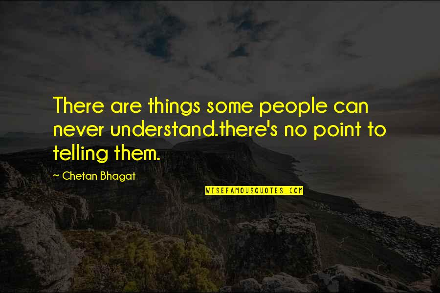 Disappointment In Love Quotes By Chetan Bhagat: There are things some people can never understand.there's