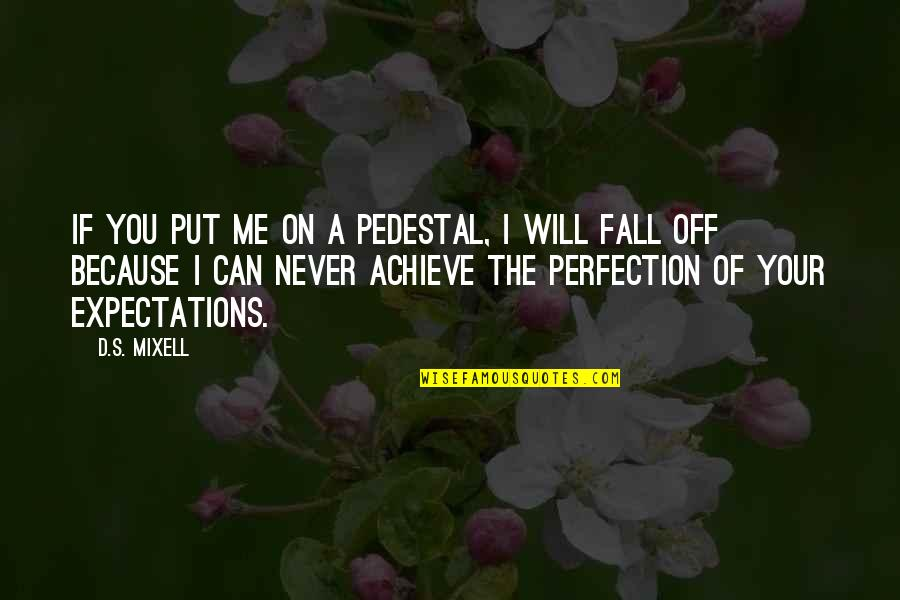 Disappointment In Love Quotes By D.S. Mixell: If you put me on a pedestal, I