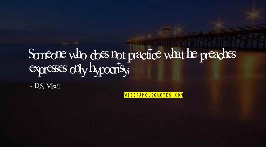 Disappointment In Love Quotes By D.S. Mixell: Someone who does not practice what he preaches