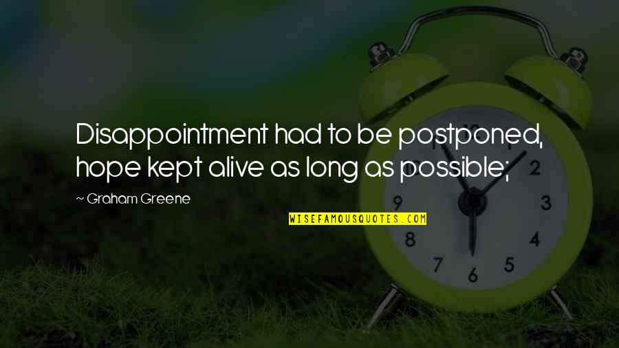 Disappointment In Love Quotes By Graham Greene: Disappointment had to be postponed, hope kept alive