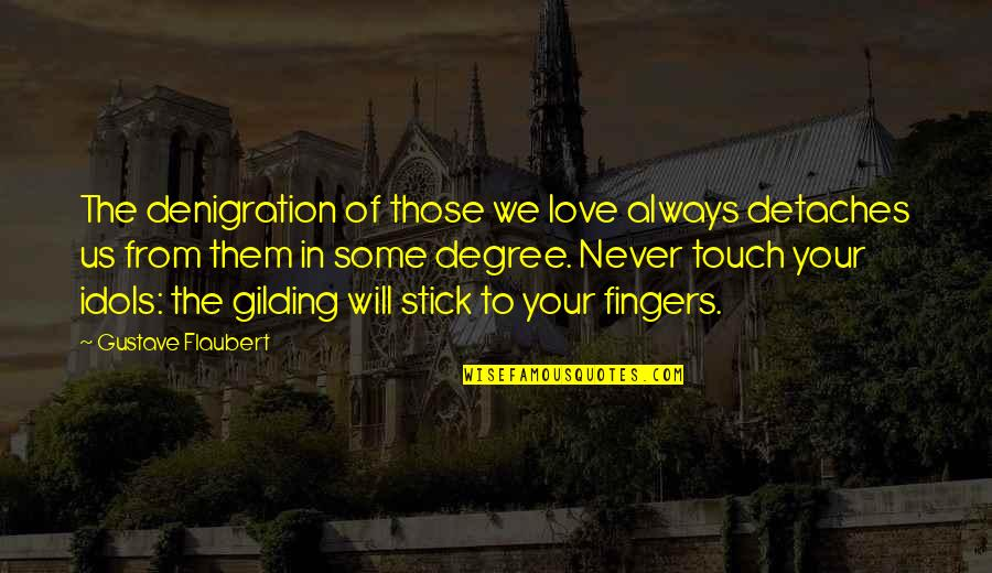 Disappointment In Love Quotes By Gustave Flaubert: The denigration of those we love always detaches