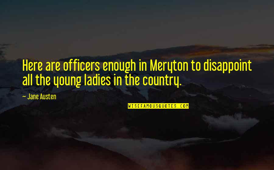 Disappointment In Love Quotes By Jane Austen: Here are officers enough in Meryton to disappoint