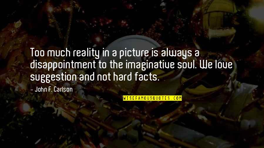 Disappointment In Love Quotes By John F. Carlson: Too much reality in a picture is always