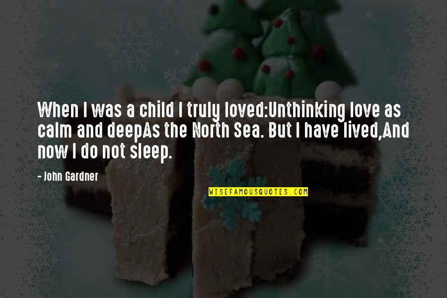 Disappointment In Love Quotes By John Gardner: When I was a child I truly loved:Unthinking