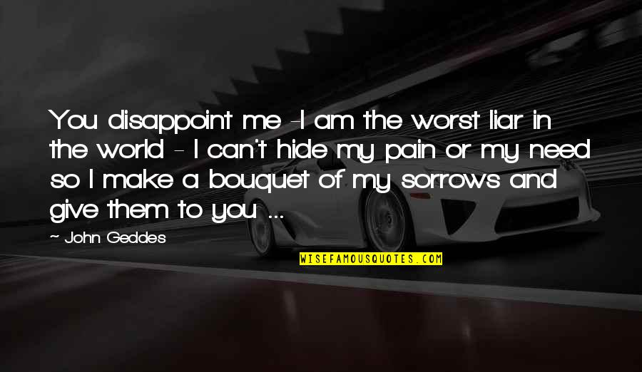 Disappointment In Love Quotes By John Geddes: You disappoint me -I am the worst liar