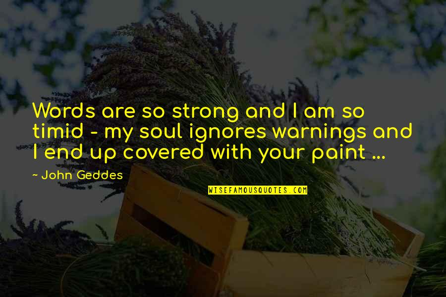 Disappointment In Love Quotes By John Geddes: Words are so strong and I am so