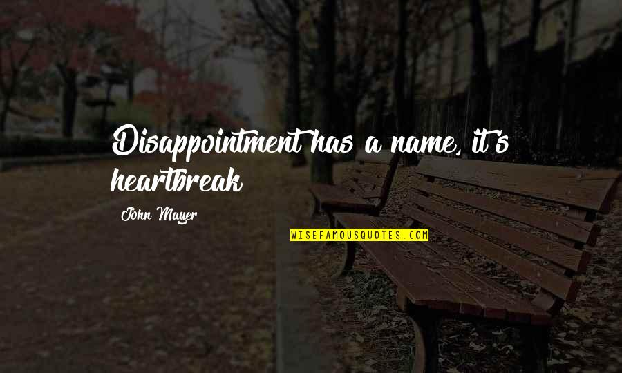 Disappointment In Love Quotes By John Mayer: Disappointment has a name, it's heartbreak