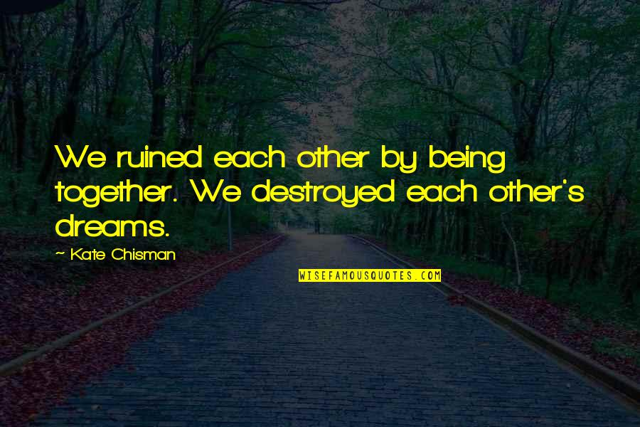 Disappointment In Love Quotes By Kate Chisman: We ruined each other by being together. We